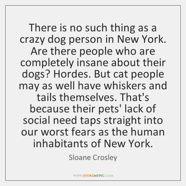 There is no such thing as a crazy dog person in New ...