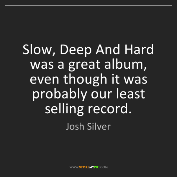 Josh Silver: Slow, Deep And Hard was a great album, even though it...