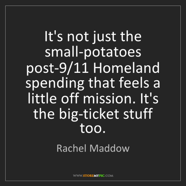 Rachel Maddow: It's not just the small-potatoes post-9/11 Homeland spending...
