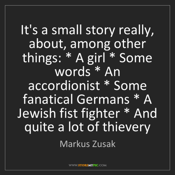 Markus Zusak: It's a small story really, about, among other things:...