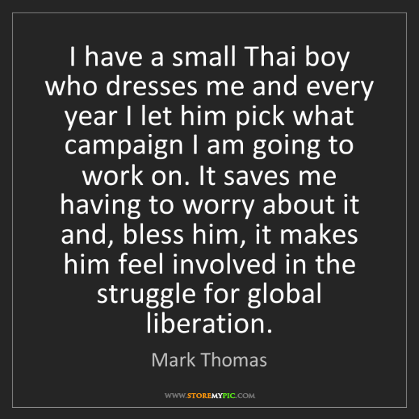 Mark Thomas: I have a small Thai boy who dresses me and every year...