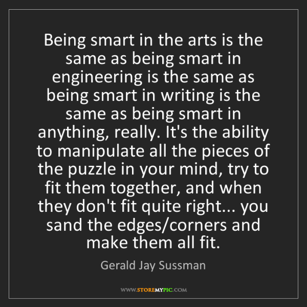 Gerald Jay Sussman: Being smart in the arts is the same as being smart in...