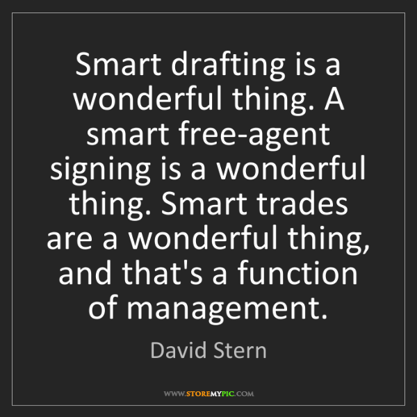 David Stern: Smart drafting is a wonderful thing. A smart free-agent...