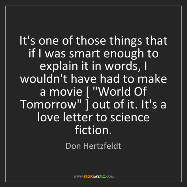 Don Hertzfeldt: It's one of those things that if I was smart enough to...