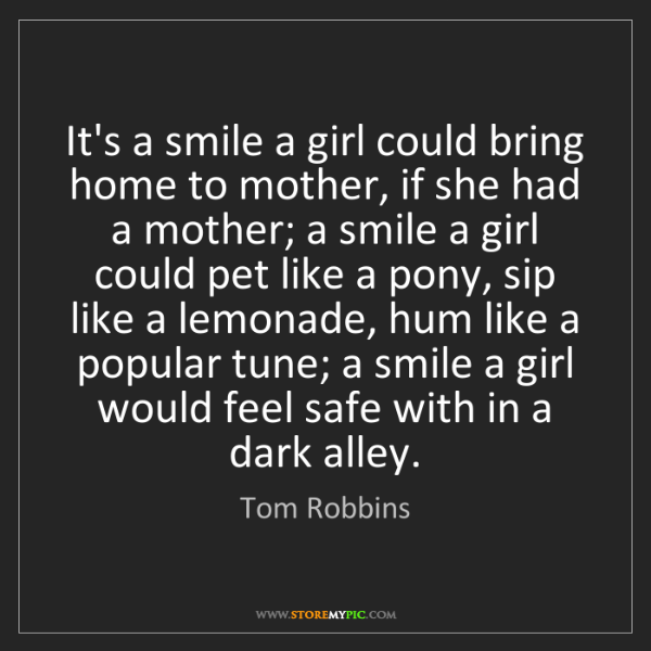 Tom Robbins: It's a smile a girl could bring home to mother, if she...