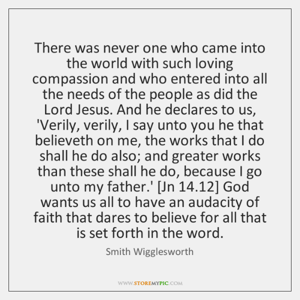 There was never one who came into the world with such loving ...