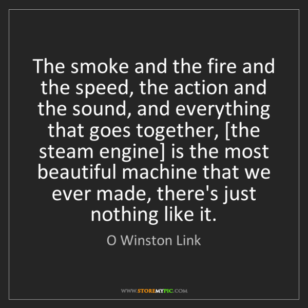 O Winston Link: The smoke and the fire and the speed, the action and...