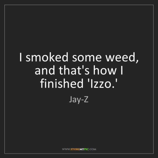 Jay-Z: I smoked some weed, and that's how I finished 'Izzo.'