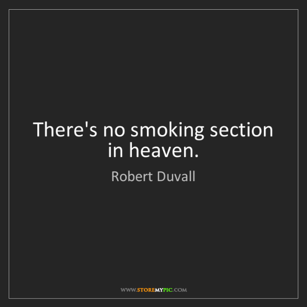 Robert Duvall: There's no smoking section in heaven.