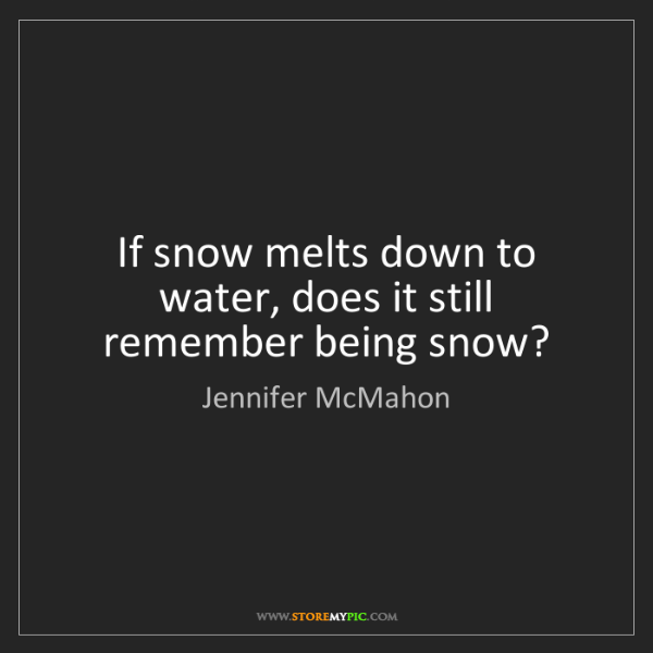 Jennifer McMahon: If snow melts down to water, does it still remember being...