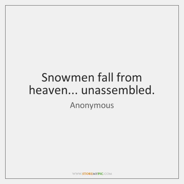 Snowmen fall from heaven... unassembled.