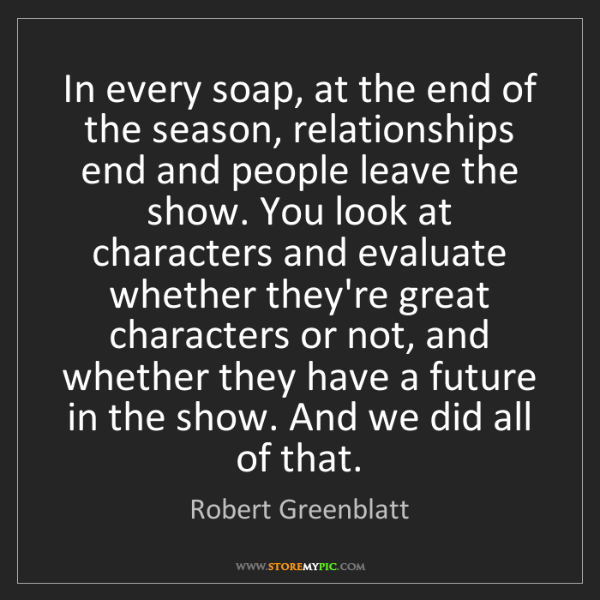 Robert Greenblatt: In every soap, at the end of the season, relationships...