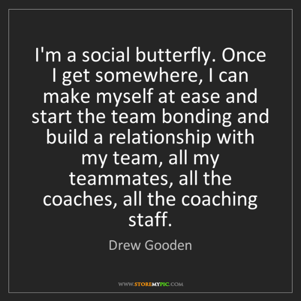 Drew Gooden: I'm a social butterfly. Once I get somewhere, I can make...