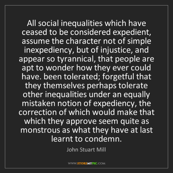 John Stuart Mill: All social inequalities which have ceased to be considered...
