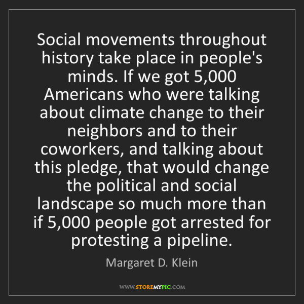 Margaret D. Klein: Social movements throughout history take place in people's...