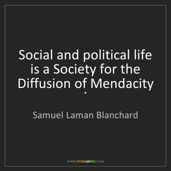 Samuel Laman Blanchard: Social and political life is a Society for the Diffusion...
