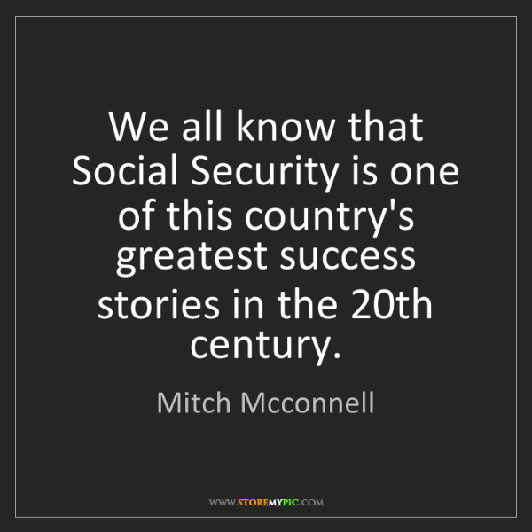 Mitch Mcconnell: We all know that Social Security is one of this country's...