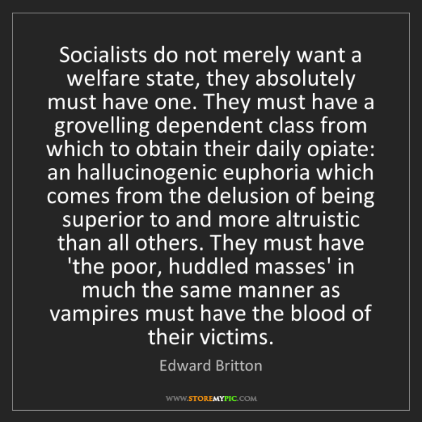 Edward Britton: Socialists do not merely want a welfare state, they absolutely...
