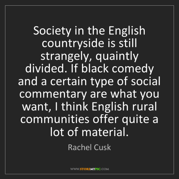 Rachel Cusk: Society in the English countryside is still strangely,...