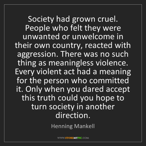 Henning Mankell: Society had grown cruel. People who felt they were unwanted...