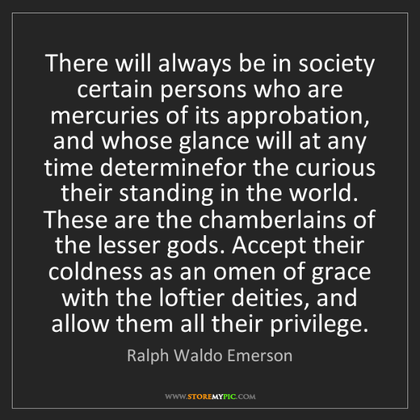 Ralph Waldo Emerson: There will always be in society certain persons who are...