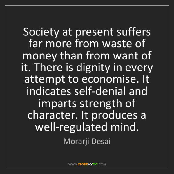 Morarji Desai: Society at present suffers far more from waste of money...