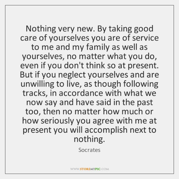 Nothing very new. By taking good care of yourselves you are of ...