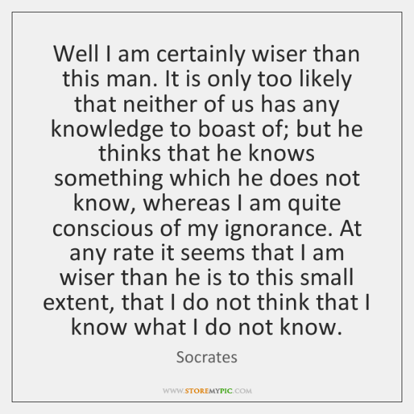 Well I am certainly wiser than this man. It is only too ...