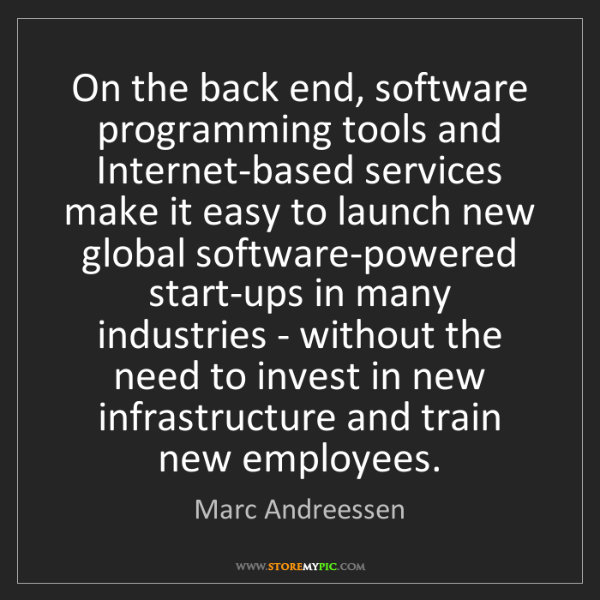 Marc Andreessen: On the back end, software programming tools and Internet-based...