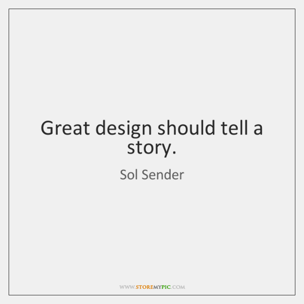 Great design should tell a story.