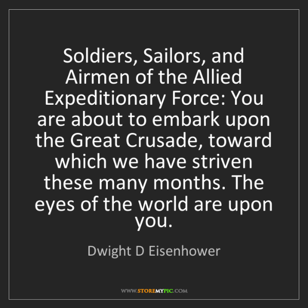 Dwight D Eisenhower: Soldiers, Sailors, and Airmen of the Allied Expeditionary...