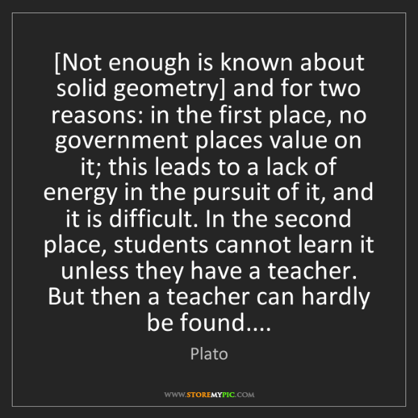 Plato: [Not enough is known about solid geometry] and for two...