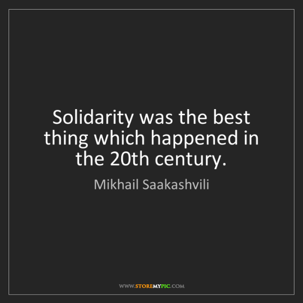 Mikhail Saakashvili: Solidarity was the best thing which happened in the 20th...