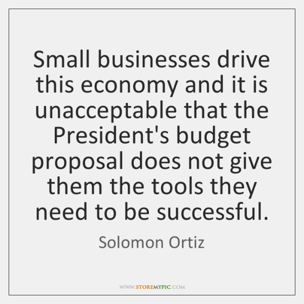 Small businesses drive this economy and it is unacceptable that the President's ...