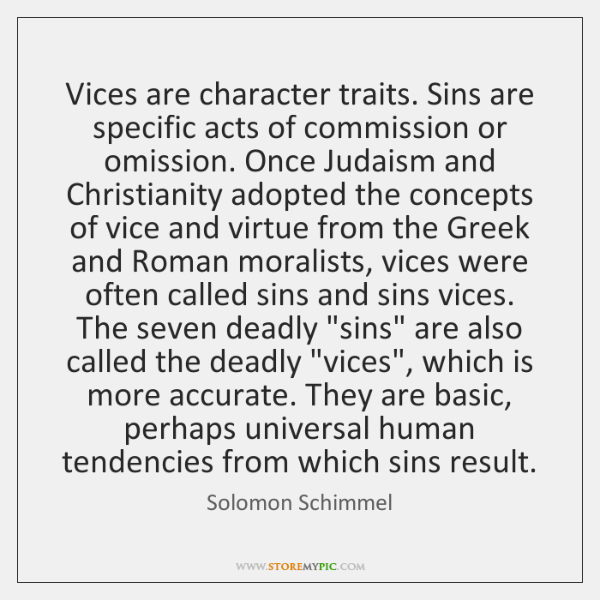 Vices are character traits. Sins are specific acts of commission or omission. ...