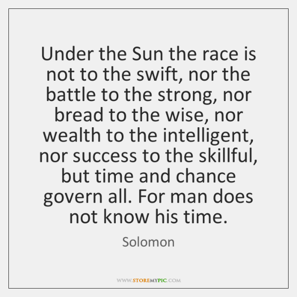 Under the Sun the race is not to the swift, nor the ...