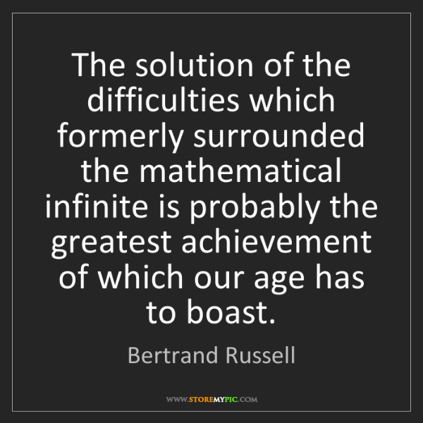 Bertrand Russell: The solution of the difficulties which formerly surrounded...