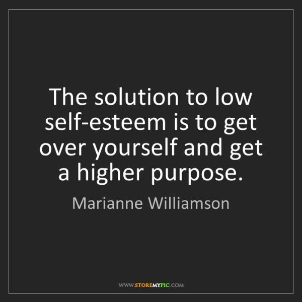 Marianne Williamson: The solution to low self-esteem is to get over yourself...