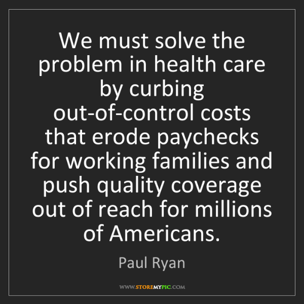Paul Ryan: We must solve the problem in health care by curbing out-of-control...