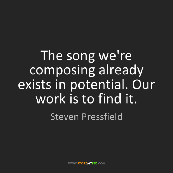 Steven Pressfield: The song we're composing already exists in potential....