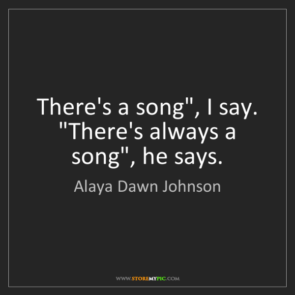 """Alaya Dawn Johnson: There's a song"""", I say. """"There's always a song"""", he says."""
