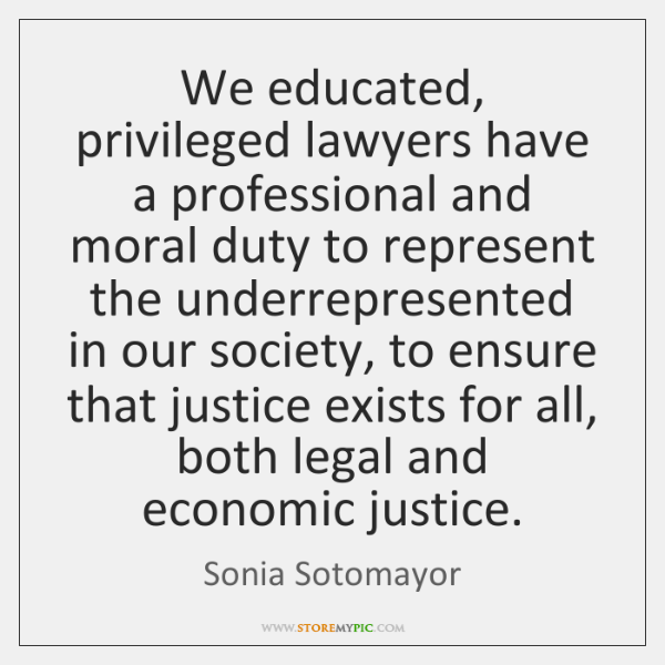 We educated, privileged lawyers have a professional and moral duty to represent ...