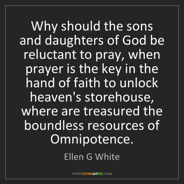 Ellen G White: Why should the sons and daughters of God be reluctant...