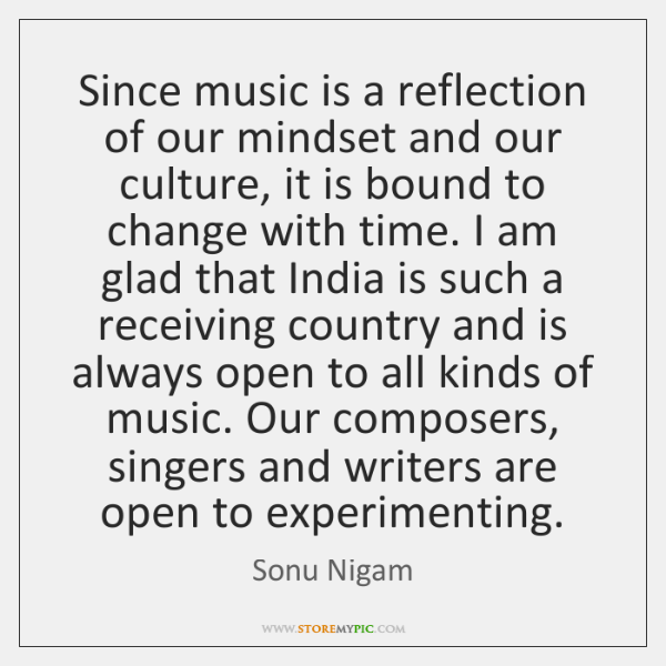 Since music is a reflection of our mindset and our culture, it ...