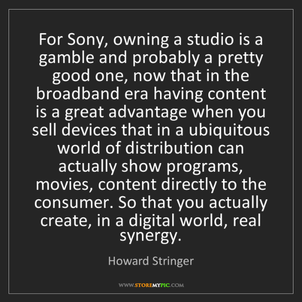 Howard Stringer: For Sony, owning a studio is a gamble and probably a...