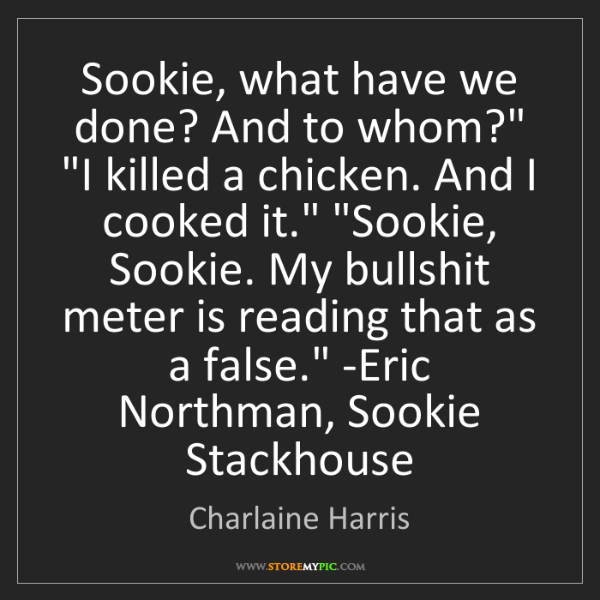 Charlaine Harris: 'Sookie, what have we done? And to whom?' 'I killed a...