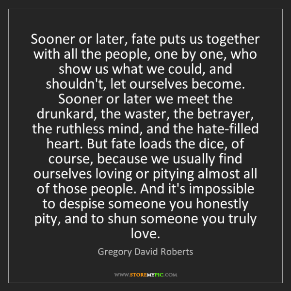 Gregory David Roberts: Sooner or later, fate puts us together with all the people,...