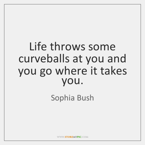 Life throws some curveballs at you and you go where it takes ...