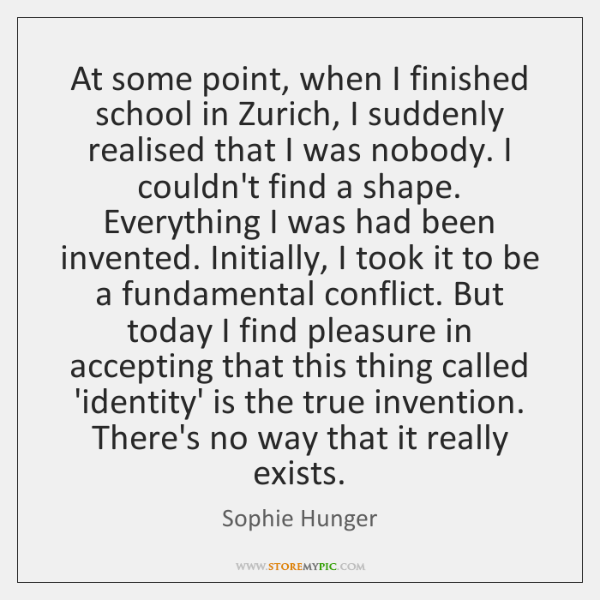 At some point, when I finished school in Zurich, I suddenly realised ...
