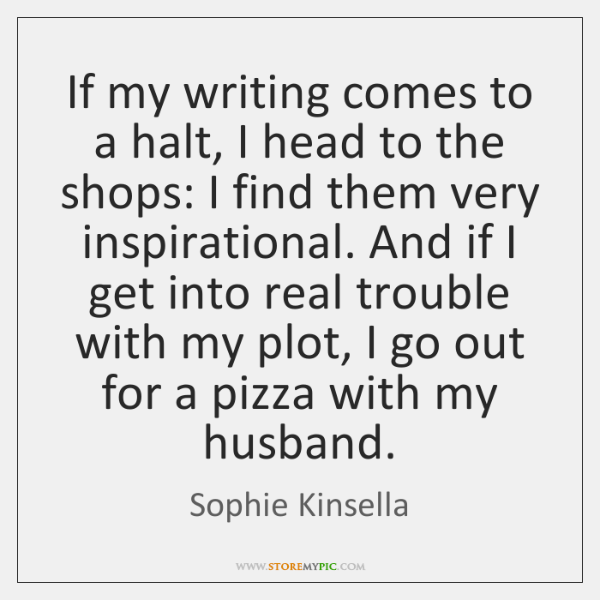 If my writing comes to a halt, I head to the shops: ...